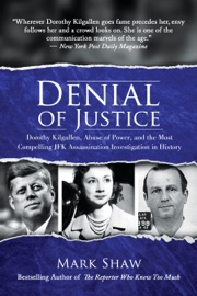 Denial Of Justice Dorothy Kilgallen Abuse Of Power And The Most Compelling Jfk Assassination Investigation In History