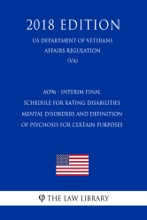 AO96 - Interim Final - Schedule For Rating Disabilities - Mental Disorders And Definition Of Psychosis For Certain Purposes (US Department Of Veterans Affairs Regulation) (VA) (2018 Edition)
