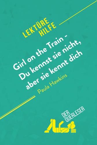 der Querleser - Girl on the Train - Du kennst sie nicht, aber sie kennt dich von Paula Hawkins (Lektürehilfe)