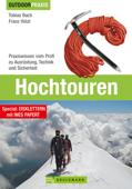 Outdoor Praxis Hochtouren: Praxiswissen vom Profi zu Ausrüstung, Technik und Sicherheit