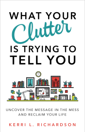 What Your Clutter Is Trying to Tell You - Kerri L. Richardson book summary