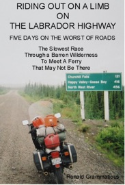 Riding Out On A Limb On The Labrador Highway Five Days On The Worst Of Roads The Slowest Race Through A Barren Wilderness To Meet A Ferry That May Not Be There