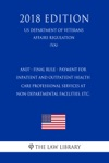AN37 - Final Rule - Payment For Inpatient And Outpatient Health Care Professional Services At Non-Departmental Facilities Etc US Department Of Veterans Affairs Regulation VA 2018 Edition