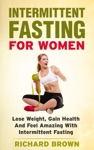 Intermittent Fasting For Women Lose Weight Gain Health And Feel Amazing With Intermittent Fasting