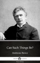 Can Such Things Be? By Ambrose Bierce (Illustrated)