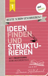 Heute schon geschrieben? - Band 1: Ideen finden und strukturieren Buch-Cover