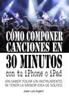 Cmo Componer Canciones En 30 Minutos Con Tu IPhone O IPad Con GarageBand Sin Saber Tocar Un Instrumento Ni Tener La Mnima Idea De Solfeo