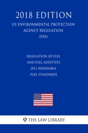 Regulation Of Fuel And Fuel Additives 2011 Renewable Fuel Standards Us Environmental Protection Agency Regulation Epa 2018 Edition