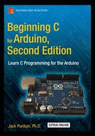 BEGINNING C FOR ARDUINO, SECOND EDITION