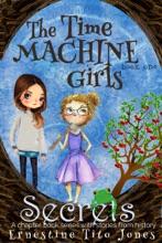 The Time Machine Girls: Book One: Secrets