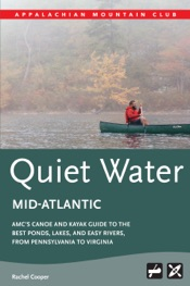Quiet Water Mid-Atlantic: AMC's Canoe and Kayak Guide to the Best Ponds, Lakes, and Easy Rivers, from Pennsylvania to Virginia