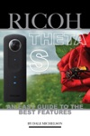 Ricoh Theta S An Easy Guide To The Best Features