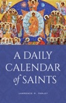 A Daily Calendar Of Saints A Synaxarion For Todays North American Church