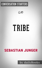 TRIBE: ON HOMECOMING AND BELONGING BY SEBASTIAN JUNGER: CONVERSATION STARTERS