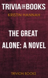 The Great Alone: A Novel by Kristin Hannah (Trivia-On-Books)