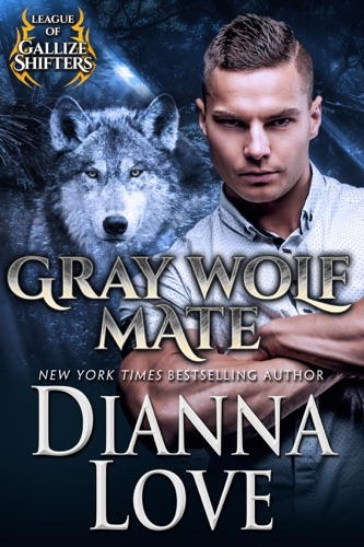 Gray Wolf Mate: League of Gallize Shifters - Dianna Love - Dianna Love