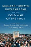 Nuclear Threats Nuclear Fear And The Cold War Of The 1980s
