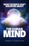 What Science Cant Discover About The Human Mind