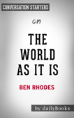 The World as It Is: A Memoir of the Obama White House by Ben Rhodes: Conversation Starters