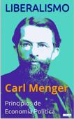 LIBERALISMO - Carl Menger: Princípios de Economia Política Book Cover