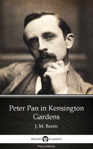 Peter Pan In Kensington Gardens By J M Barrie Delphi Classics