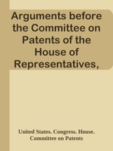 Arguments before the Committee on Patents of the House of Representatives, on H. R. 11943, to Amend Title 60, Chapter 3, of the Revised Statutes of the United States Relating to Copyrights / May 2, 1906.