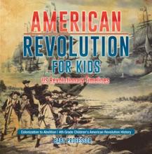 American Revolution for Kids  US Revolutionary Timelines - Colonization to Abolition  4th Grade Children's American Revolution History