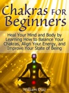 Chakras For Beginners 8 Things You Should Know If You Want To Balance Chakras Strengthen Aura And Radiate Energy