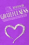 Gratitude Journal 30 Days Of Gratefulness Be Happier Healthier And More Fulfilled In Less Than 10 Minutes A Day - Vol 1