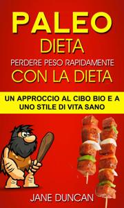 Dieta Paleo: Perdere peso rapidamente con la dieta Paleo: un approccio al cibo bio e a uno stile di vita sano Libro Cover