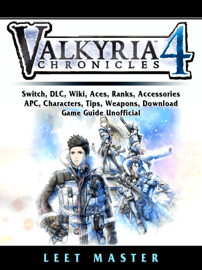 Valkyria Chronicles 4, Switch, DLC, Wiki, Aces, Ranks, Accessories, APC, Characters, Tips, Weapons, Download, Game Guide Unofficial