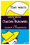 Das Wars Letzte Worte Mit Charles Bukowski