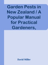Garden Pests In New Zealand / A Popular Manual For Practical Gardeners, Farmers And Schools