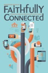 Faithfully Connected Integrating Biblical Principles In A Digital World