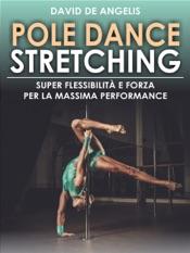Pole Dance Stretching - Super Flessibilità e Forza per la Massima Performance