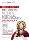 My Revision Notes Edexcel Religious Studies For GCSE 9-1 Catholic Christianity Specification A