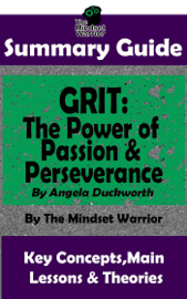 Summary Guide: Grit: The Power of Passion and Perseverance: by Angela Duckworth  The Mindset Warrior Summary Guide