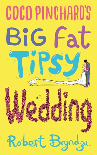 Robert Bryndza - Coco Pinchard's Big Fat Tipsy Wedding