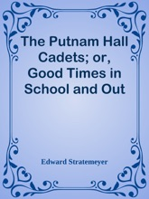 The Putnam Hall Cadets; Or, Good Times In School And Out