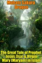 The Great Tale Of Prophet Jesus (Isa) & Virgin Mary (Maryam) In Islam