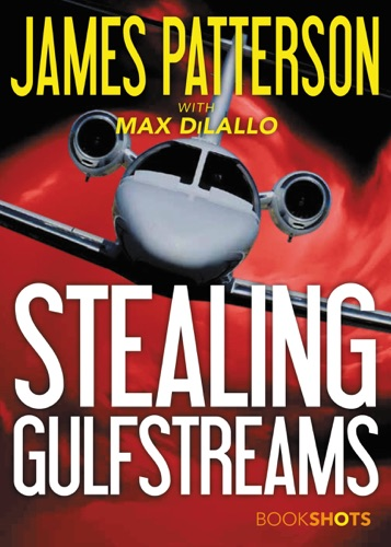 James Patterson & Max DiLallo - Stealing Gulfstreams