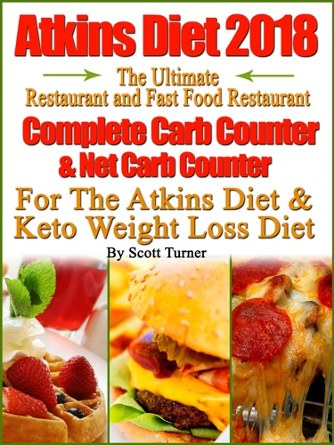 Atkins Diet 2018 The Ultimate Restaurant and Fast Food Restaurant Complete Carb Counter & Net Carb Counter For The Atkins Diet & Keto Weight Loss Diet