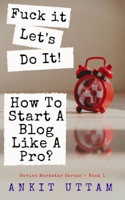 F**k it. Let's do it! How To Start A Blog Like A Pro?