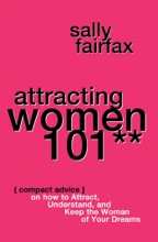 Attracting Women 101: Compact Advice On How To Attract, Understand, And Keep The Woman Of Your Dreams, Mr. Pickup Artist!