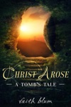 Christ Arose A Tombs Tale