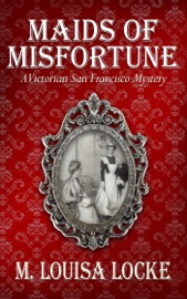 Maids of Misfortune: A Victorian San Francisco Mystery - M. Louisa Locke Book