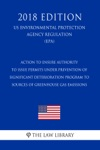 Action To Ensure Authority To Issue Permits Under Prevention Of Significant Deterioration Program To Sources Of Greenhouse Gas Emissions US Environmental Protection Agency Regulation EPA 2018 Edition