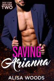 Saving Arianna (Dot Com Wolves 2) book