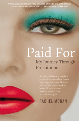 Paid For – My Journey through Prostitution - Rachel Moran book