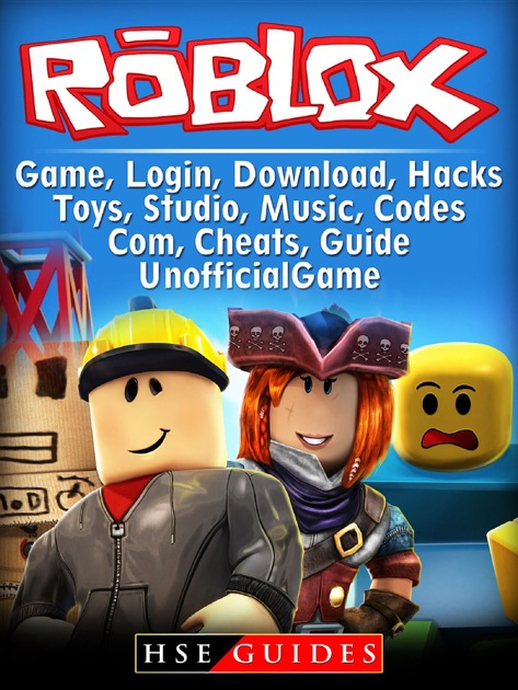 Roblox Game, Login, Download, Hacks, Toys, Studio, Music, Codes, Com,  Cheats Guide Unofficial by HSE Guides on Apple Books